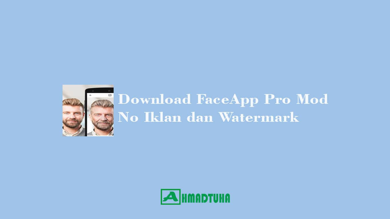 Download FaceApp Pro Mod No Iklan dan Watermark